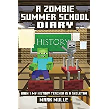 A Zombie Summer School Diary (Book 1): My Teacher Is A Skeleton (An Unofficial Minecraft Book for Kids Ages 9 - 12 (Preteen)