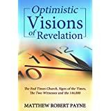 Optimistic Visions of Revelation: The End Times Church, Signs of the Times, The Two Witnesses, and the 144,000