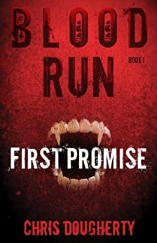 Blood Run, First Promise - Book One in the Blood Run Trilogy by [Dougherty, Chris]