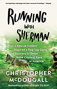 Running with Sherman: How a Rescue Donkey Inspired a Rag-tag Gang of Runners to Enter the Craziest Race in Ame