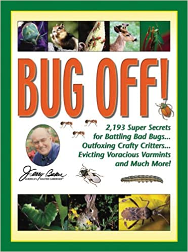 Outfoxing Crafty Critters Evicting Voracious Varmints and Much More! Bug Off!: 2,193 Super Secrets for Battling Bad Bugs