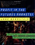 Profit in the Futures Markets!, Jake Bernstein, 1576601188