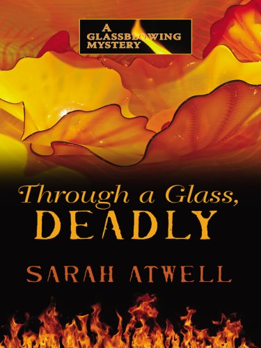 Through a Glass, Deadly (Glassblowing Mysteries)