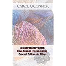 Quick Crochet Projects: Have Fun And Learn Amazing Crochet Patterns in 7 Days