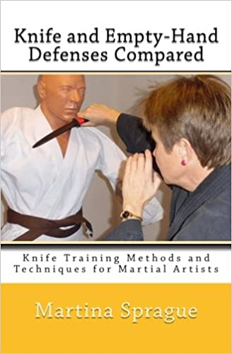 Knife and Empty-Hand Defenses Compared: Knife Training Methods and Techniques for Martial Artists: Volume 9
