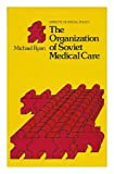 The Organization of Soviet Medical Care, Michael Ryan, 0631181407