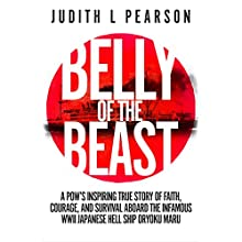 Belly of the Beast: A POW's Inspiring True Story of Faith, Courage, and Survival aboard the Infamous WWII Japanese Hell Ship Oryoku Maru Audiobook by Judith Pearson Narrated by Dena Pacitti