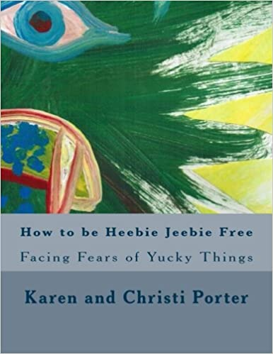 Book How to be Heebie Jeebie Free: A guide to help children and adults cope with fear, disgust, and gross things (Emotatudes) (Volume 2)