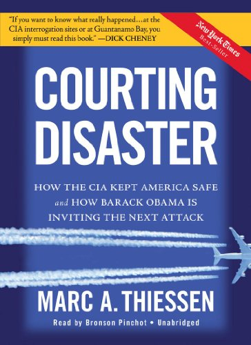 Courting Disaster: How the CIA Kept America Safe and How Barack Obama Is Inviting the Next Attack by Blackstone Audio, Inc.