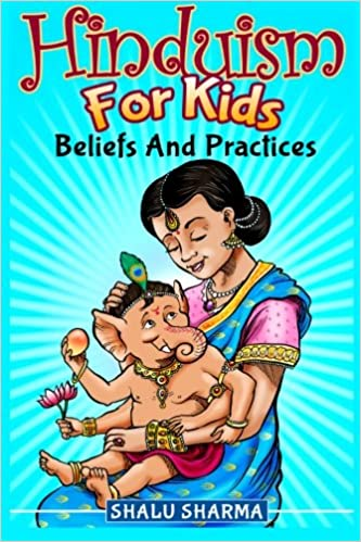 Hinduism For Kids: Beliefs And Practices: Amazon.co.uk: Shalu ...