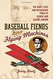 Baseball Fiends and Flying Machines, Jerry Kuntz, 0786443758