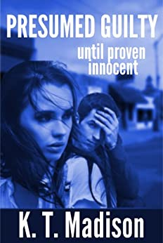 Presumed Guilty until proven innocent by [Madison, Katy , Madison, K. T.]