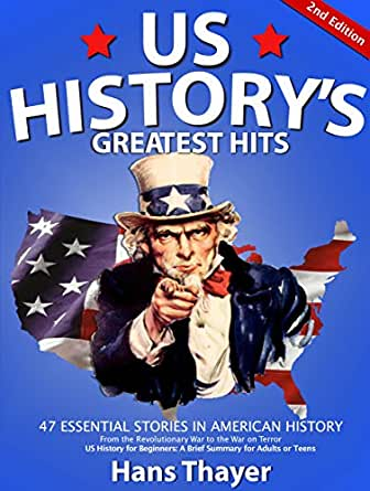 US History: Greatest Hits: 47 Essential Stories in American History - A  Brief Summary of US History for Beginners, Adults, or Teens (US History  Primer