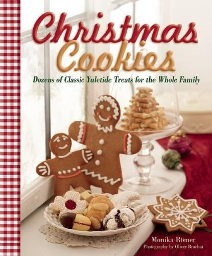 Christmas Cookies: Dozens of Classic Yuletide Treats for the Whole Family by Monika Romer