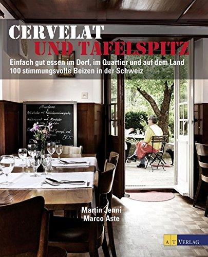 Cervelat und Tafelspitz: Einfach gut essen im Dorf, im Quartier und auf dem Land 100 stimmungsvolle Beizen in der Schweiz