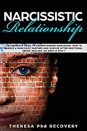 Narcissistic Relationship: The Complete Guide to Understanding Narcissism. How to Handle a Narcissistic Partner and Survive after Emotional Abuse. Healing: ... Away or Stay ? (Narcissistic abuse Book 3)