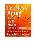 Fearless Aging (How To Live To Be 100+ With All Your Teeth And All Your Marbles)