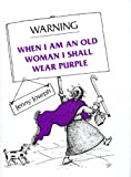 img - for Warning: When I Am an Old Woman I Shall Wear Purple book / textbook / text book