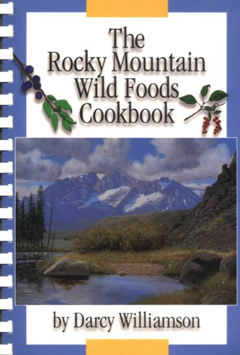 The Rocky Mountain Wild Foods Cookbook by Darcy Williamson