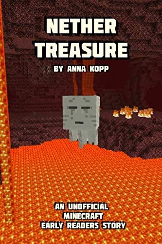 Nether Treasure: An Unofficial Minecraft Story For Early Readers (Unofficial Minecraft Early Reader Stories)