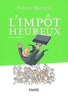 L'impôt heureux : en 150 anecdotes