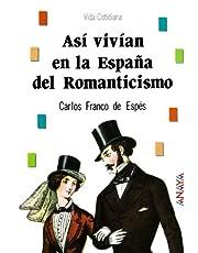 Así vivían en la España del Romanticismo (Bibl. Basica De La Historia)