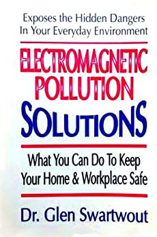 Electromagnetic Pollution Solutions: What You Can Do To Keep Your Home & Workplace Safe (Accelerated Self Healing Book 2) by [Swartwout, Glen]