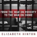 From the War on Poverty to the War on Crime: The Making of Mass Incarceration in America Audiobook by Elizabeth Hinton Narrated by Josh Bloomberg