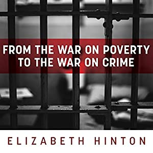 From the War on Poverty to the War on Crime Audiobook