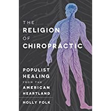 Religion of Chiropractic  Populist Healing from the American Heartland