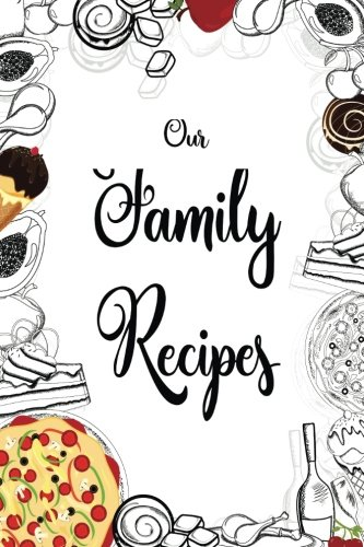 "Our Family Recipes Journal: Blank Cookbook,Journal Notebook,Recipe Keeper,Organizer To Write In,Storage for Your Family Recipes. Blank Book. Empty Fill in Cookbook Template 6x9"" 100 pages (Volume 4) by Recipe Journal, Family Cookbook Blank, Our Family Recipes"