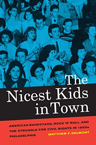 Nicest Place - The Nicest Kids in Town: American Bandstand, Rock 'n' Roll, and the Struggle for Civil Rights in 1950s Philadelphia
