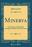 Minerva: Introduction A l'Étude des Classiques Scolaires Grecs Et Latins (Classic Reprint) (French Edition)