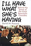 img - for I'll Have What She's Having: Behind the Scenes of the Great Romantic Comedies by Daniel M. Kimmel (2008-08-01) book / textbook / text book