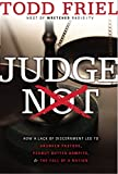 Judge Not: How a Lack of Discernment Led to Drunken Pastors, Peanut Butter Armpits, & The Fall of a Nation