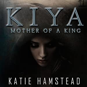 KIYA: Mother of a King Audiobook