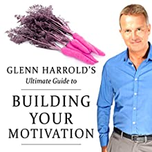 Building Your Motivation Speech by Glenn Harrold Narrated by Glenn Harrold
