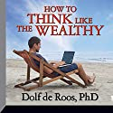 How to Think Like the Wealthy Rede von Dolf De Roos Gesprochen von: Dolf de Roos