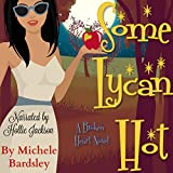 Some Lycan Hot: Broken Heart Paranormal Romance Series, Book 10