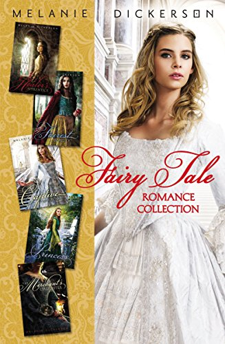 Fairy Tale Romance Collection: The Healer's Apprentice, The Merchant's Daughter, The Fairest Beauty, The Captive Maiden, The Princess Spy (Fairy Tale Romance Series)