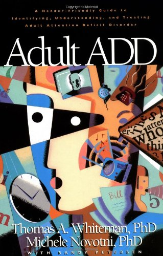 Adult ADD: A Reader Friendly Guide to Identifying, Understanding, and Treating Adult Attention Deficit Disorder