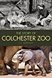 img - for The Story of Colchester Zoo by S. C. Kershaw (2013-07-01) book / textbook / text book
