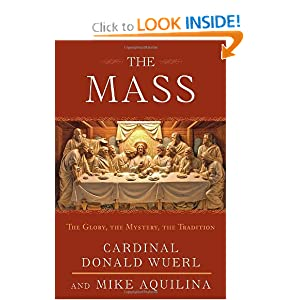 The Mass: The Glory, the Mystery, the Tradition Cardinal Donald W. Wuerl and Mike Aquilina