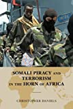 Somali Piracy and Terrorism in the Horn of Africa (Global Flashpoints: A Scarecrow Press Series), Christopher L. Daniels, 0810886944