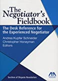 The Negotiator's Fieldbook: The Desk Reference for the Experienced Negotiator by Andrea Kupfer Schneider (2006-11-06)