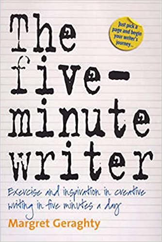 The Five-Minute Writer: Exercise and inspiration in creative writing in five minutes a day Paperback – 13 Jan 2009 by Margret Geraghty