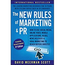 The New Rules of Marketing and PR: How to Use Social Media, Online Video, Mobile Applications, Blogs, News Releases, and Viral Marketing to Reach Buyers Directly