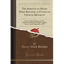 The Sermons of Henry Ward Beecher, in Plymouth Church, Brooklyn: From Verbatim Reports by T. J. Ellinwood;Plymouth Pulpit, Eighth Series, March-September, 1872 (Classic Reprint)
