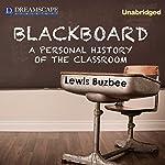 Blackboard: A Personal History of the Classroom | Lewis Buzbee