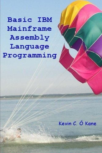 Basic IBM Mainframe Assembly Language Programming by CreateSpace Independent Publishing Platform